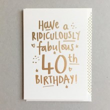 Birthday card 40 - Have a ridiculously fabulous 40th birthday!