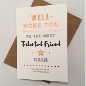 Congratulations card Friend - Well done you, to the most talented Friend in Oban